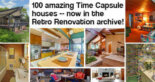 100+ amazing Time Capsule houses — now in the Retro Renovation archive!