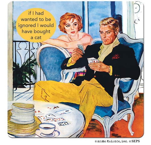 anne taintor if i had wanted to be ignored i would have bought a cat