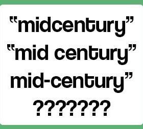 how do you spell mid-century midcentury mid century